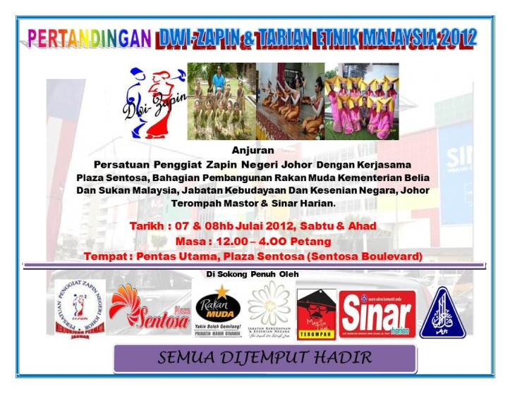 PERTANDINGAN DWI-ZAPIN & TARIAN EKNIK MALAYSIA TARIKH : 7 & 8 JULY 2012 TEMPAT PLAZA SENTOSA JOHOR BAHRU  Sebarang pertanyaan, hubungi Pn. Dianna 0127213247